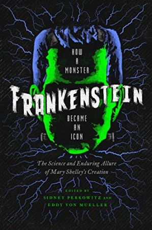 Frankenstein How a Monster Became an Icon